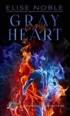 Gray is my Heart - Blackwood Security, #5 ebook by Elise Noble