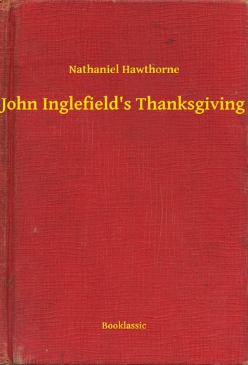 John Inglefield's Thanksgiving ebook by Nathaniel Hawthorne
