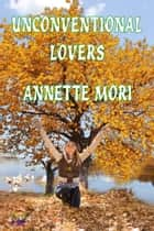 Unconventional Lovers ebook by Annette Mori