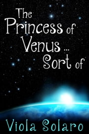 The Princess of Venus... Sort of ebook by Viola Solaro