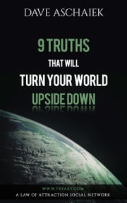 9 Truths That Will Turn Your World Upside Down ebook by Dave Aschaiek