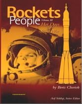 Rockets and People, Volume III: Hot Days of the Cold War - Memoirs of Russian Space Pioneer Boris Chertok, ICBMs, Cuban Missile Crisis, Gagarin, Vostok and Soyuz, Lunar Landing (NASA SP-2005-4110) ebook by Progressive Management