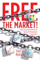 Free the Market! ebook by Gary L. Reback