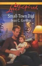 Small-Town Dad - A Single Dad Romance ebook by Jean C. Gordon