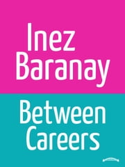 Between Careers ebook by Inez Baranay