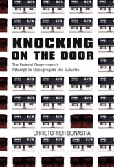Knocking on the Door - The Federal Government's Attempt to Desegregate the Suburbs ebook by Christopher Bonastia