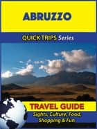 Abruzzo Travel Guide (Quick Trips Series) - Sights, Culture, Food, Shopping & Fun ebook by Sara Coleman