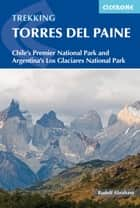 Torres del Paine - Chile's Premier National Park and Argentina's Los Glaciares National Park ebook by Rudolf Abraham