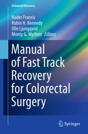 Manual of Fast Track Recovery for Colorectal Surgery ebook by Nader Francis,Robin H. Kennedy,Olle Ljungqvist,Monty G. Mythen