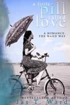 A Little Pill Called Love - Romance - The Ward Way ebook by Jas T. Ward