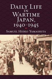 Daily Life in Wartime Japan, 1940-1945 ebook by Samuel Hideo Yamashita