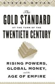 The Gold Standard at the Turn of the Twentieth Century - Rising Powers, Global Money, and the Age of Empire ebook by Steven Bryan