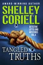 Tangled Truths - Detective Lottie King Mysteries, Vol. 4 ebook by Shelley Coriell