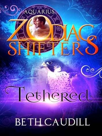 Tethered - A Zodiac Shifters Paranormal Romance: Aquarius ebook by Beth Caudill,Zodiac Shifters