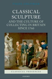 Classical Sculpture and the Culture of Collecting in Britain since 1760 ebook by  Viccy Coltman