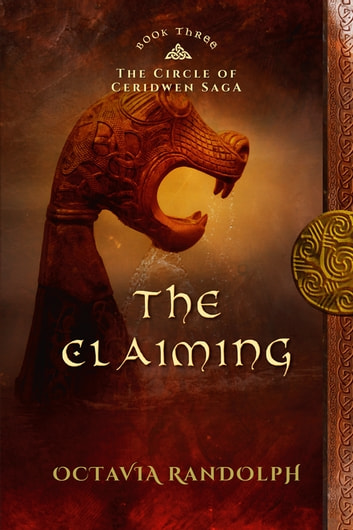 The Claiming: Book Three in The Circle of Ceridwen Saga ebook by Octavia Randolph