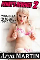 Penny's Revenge 2: Feminized by the Faculty Femme Fatale (Femdom Professor Bisexual Crossdressing) ebook by Arya Martin