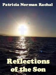Reflections of the Son ebook by Patricia Norman Rachal