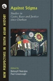 Against Stigma: Studies in Caste, Race and Justice since Durban (1 Edition) ebook by Balmurli Natrajan,Paul Greenough