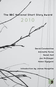 The BBC National Short Story Award 2010 ebook by David Constantine,Sarah Hall,Jon McGregor