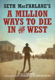 Seth MacFarlane's A Million Ways to Die in the West - A Novel ebook by Seth MacFarlane
