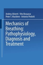 Mechanics of Breathing - Pathophysiology, Diagnosis and Treatment ebook by Andrea Aliverti,Vito Brusasco,Peter T. Macklem,Antonio Pedotti