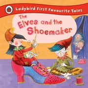 The Elves and the Shoemaker: Ladybird First Favourite Tales - First Favourite Tales ebook by Lorna Read,Jan Lewis