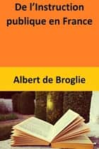 De l'Instruction publique en France eBook by Albert de Broglie
