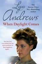 When Daylight Comes - An engrossing saga of family, tragedy and escapism ebook by Lyn Andrews