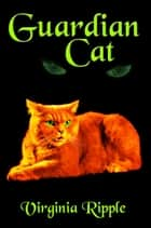 Guardian Cat - Master Cat Series, #4 ebook by Virginia Ripple