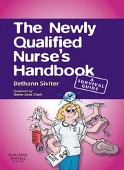 The Newly Qualified Nurse's Handbook - A Survival Guide ebook by Bethann Siviter
