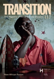New African Fiction - Transition 117: The Magazine of Africa and the Diaspora ebook by IU Press Journals