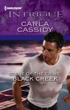 Scene of the Crime: Black Creek ebook by Carla Cassidy