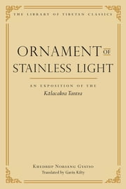 Ornament of Stainless Light - An Exposition of the Kalachakra Tantra ebook by Khedrup Norsang Gyatso,Gavin Kilty,Ph.D. Thupten Jinpa