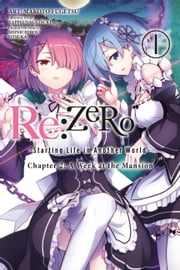 Re:ZERO -Starting Life in Another World-, Chapter 2: A Week at the Mansion, Vol. 1 (manga) ebook by Tappei Nagatsuki, Shinichirou Otsuka, Makoto Fugetsu