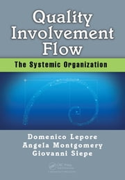 Quality, Involvement, Flow - The Systemic Organization ebook by Domenico Lepore,Angela Montgomery,Giovanni Siepe