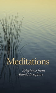 Meditations - Selections from Bahai Scripture ebook by Bahai Pubishing