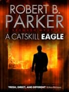 A Catskill Eagle (A Spenser Mystery) ebook by Robert B. Parker