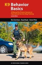 K9 Behavior Basics - A Manual for Proven Success in Operational Service Dog Training ebook by Resi Gerritsen, Ruud Haak, Simon Prins