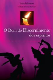 O Dom do Discernimento dos Espíritos ebook by Márcio Mendes