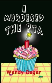 I Murdered the PTA ebook by Wendy Dager