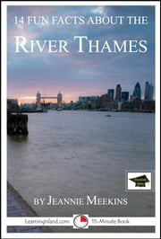 14 Fun Facts About the River Thames: Educational Version ebook by Jeannie Meekins