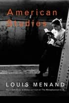 American Studies ebook by Louis Menand