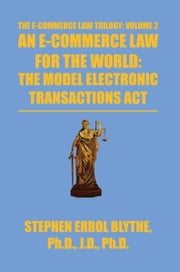 An E-Commerce Law For The World: The Model Electronic Transactions Act - The Model Electronic Transactions Act ebook by Stephen Errol Blythe