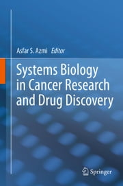 Systems Biology in Cancer Research and Drug Discovery ebook by Asfar S. Azmi