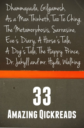 33 Amazing Quickreads: As a Man Thinketh, Gilgamesh, Dhammapada, New Atlantis, The Bhagavad Gita, The Upanishads, Sarrasine, The Metamorphosis, Dreams, Walking, Tao Te Ching, Micromegas, Eve's Diary, The Happy Prince and Many More ebook by Various Authors,Franz Kafka,Jules Verne