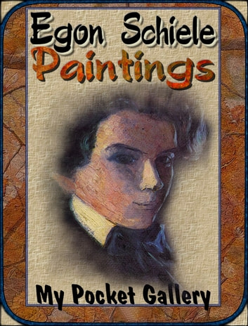 Egon Schiele Paintings - Annotated Paintings eBook by Daniel Coenn
