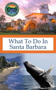 What To Do In Santa Barbara ebook by Richard Hauser