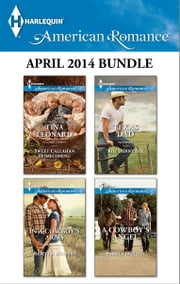 Harlequin American Romance April 2014 Bundle - Sweet Callahan Homecoming\In a Cowboy's Arms\Texas Dad\A Cowboy's Angel ebook by Tina Leonard,Rebecca Winters,Roz Denny Fox,Pamela Britton