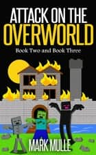 Attack on the Overworld, Book Two and Book Three eBook by Mark Mulle